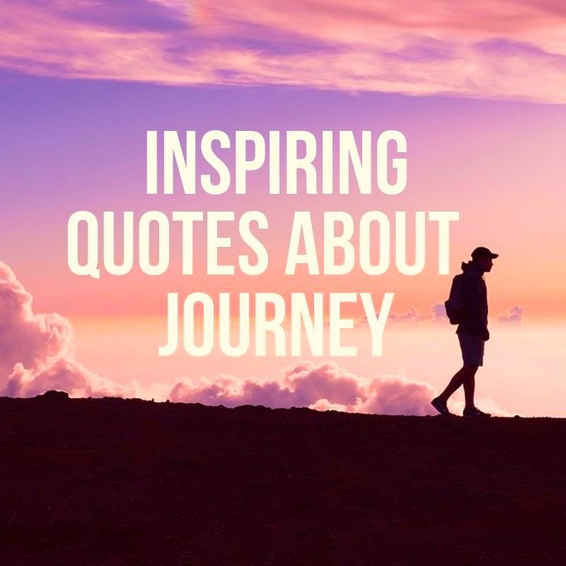 Quotes About Journey: 110 Best Life Journey & Journey Quotes