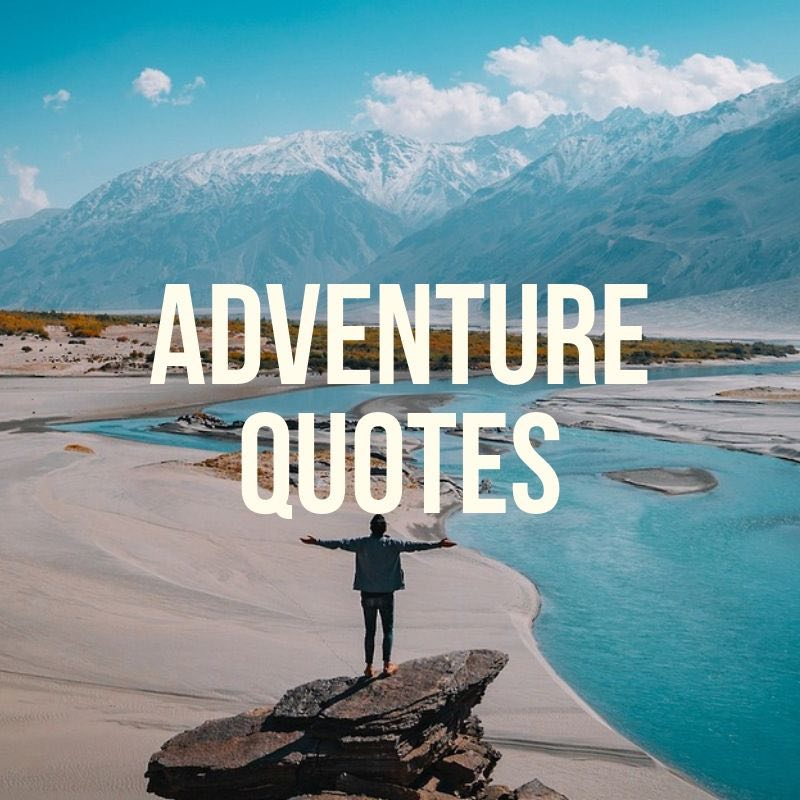 150 Best Adventure Quotes To Fire Up Your Wanderlust
