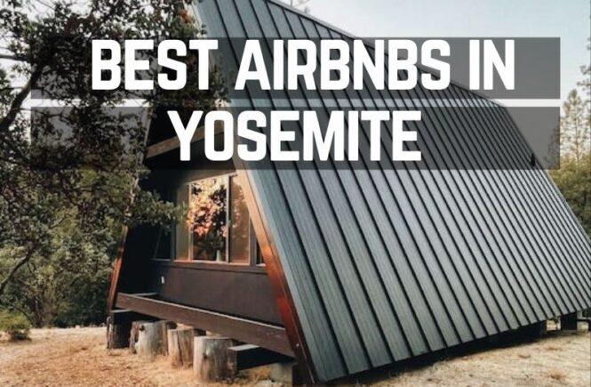 Best airbnbs in Yosemite